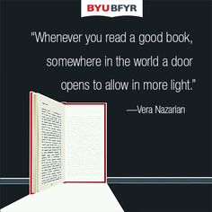 Whenever you read a good book, somewhere in the world a door opens to allow in more light.  --  Vera Nazarian