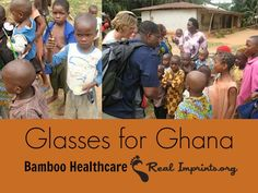 Glasses for Ghana Help us collect as many prescription glasses as we can between now and then! Let's leave our imprints on these sweet people that go without such basic needs that we so often take for granted!