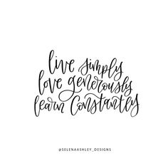 Live simply. Love generously. Learn constantly. #quotes #handlettering #selenaashleydesigns