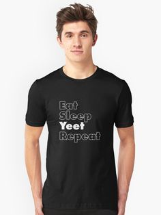 Eat Sleep Yeet Repeat • Millions of unique designs by independent artists. Find your thing.