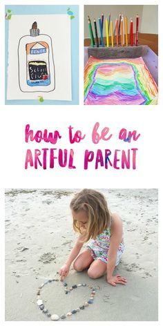 How to be an artful parent. Here are 11 ways to be the artful parent you want to be and lay a strong creative foundation for your family.