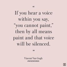 """If you hear a voice within you say, ""you cannot paint,"" then by all means paint and that voice will be silenced."" — Vincent Van Gogh #WiseWords"