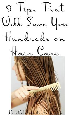 9 Tips that will save you hundreds on Hair Care... Tip #7 is especially helpful.