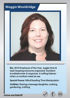 2010 Employee of the Year. Juggle time & tasks keeping everyone organized. Excellent troubleshooter & organizer. A willing listener when co-workers need an ear.