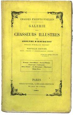 D'Houdetot. Galerie des chasseurs illustres. Chasses exceptionnelles. 1861