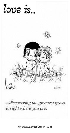 Love is... discovering the greenest grass is right where you are.