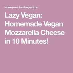 Lazy Vegan: Homemade Vegan Mozzarella Cheese in 10 Minutes!