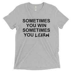 motivation Sometimes you win, sometimes you learn! Short sleeve t-shirt