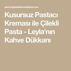 Kusursuz Pastacı Kreması ile Çilekli Pasta - Leyla'nın Kahve Dükkanı