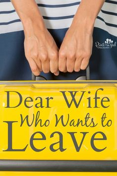 Dear Wife Who Wants to Leave --- is leaving the answer? Is your marriage worth fighting for? Is your family worth saving?
