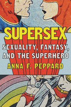 From Superman and Batman to the X-Men and Young Avengers, Supersex interrogates the relationship between heroism and sexuality, shedding new light on our fantasies of both. Moral Panic, Superman, Batman, Media Studies, Complicated Relationship, Young Avengers, Social Science, X Men, This Book