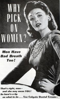 Why pick on women?  Men have bad breath too.  Ad for Colgate Dental Cream.