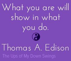 """Thomas Edison """"What you are"""" quote via www.Facebook.com/TheUpsofMyDownSwings"""