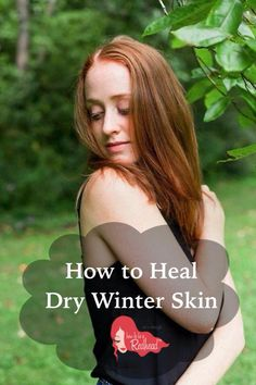 How to Heal Dry Sensitive Skin: http://howtobearedhead.com/winter-troubles-how-to-heal-dry-skin/ #SensitiveSkin #FairSkin #PaleSkin