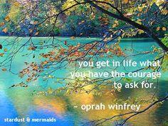 """Consigues en la vida lo que tienes coraje de pedir...(agrego """"HACER"""")"""