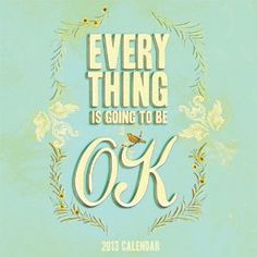 2013 Wall Calendar: Everything Is Going to Be OK:
