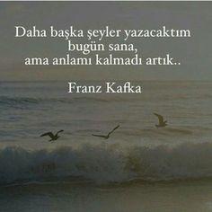 Daha başka şeyler yazacaktım bugün sana, ama anlamı kalmadı artık.. - Franz Kafka #sözler #anlamlısözler #güzelsözler #manalısözler #özlüsözler #alıntılar #alıntı