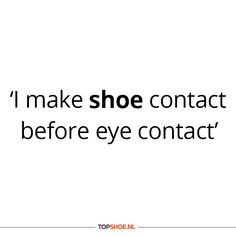 I make shoe contact before eye contact #shoes #quote
