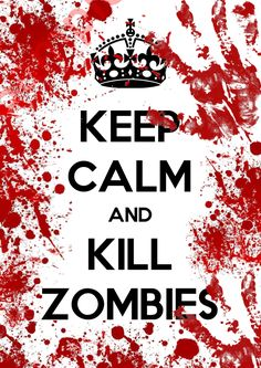 Keep Calm and Kill Zombies poster The by UniqueArtAddiction