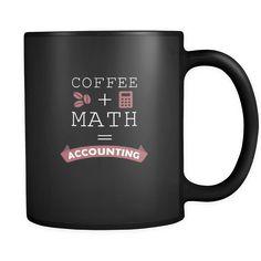 Accountant mugs Coffee + Math = Accounting mug - accountant gifts, accounting mug, accounting mugs (11oz) Black