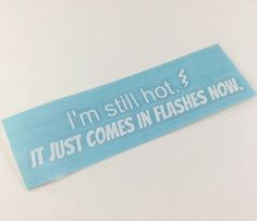 HOT FLASHES DECAL - Car Decal, Funny Decal, Over the Hill, Decals for Women, Still Hot Just Comes in Flashes, Outdoor Sign Vinyl