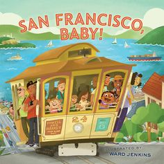 San Francisco, Baby! Illustrated by Ward Jenkins. Chronicle Books, Spring 2012.