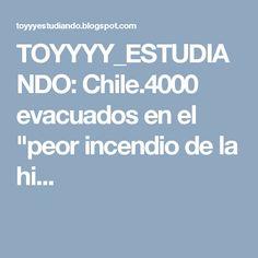 """TOYYYY_ESTUDIANDO: Chile.4000 evacuados en el """"peor incendio de la hi..."""