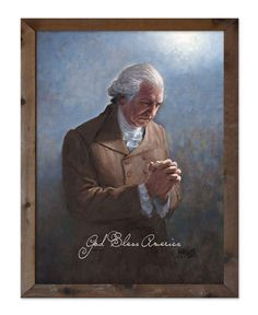 God Bless America - Washington's Prayer by Jon McNaughton Barn Wood Frames, Rustic Frames, America Washington, George Washington, American Presidents, American History, Jon Mcnaughton, Personal Prayer, Religious Paintings