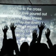 Lead me to the cross where Your love poured out. Worship Jesus, Worship The Lord, Lord And Savior, My Lord, Psalm 68, You Belong With Me, In His Presence, Lay Me Down, Joyful Noise