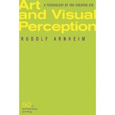 Art and Visual Perception: A Psychology of the Creative Eye. Rudolf Arnheim  A heavy read, but good.