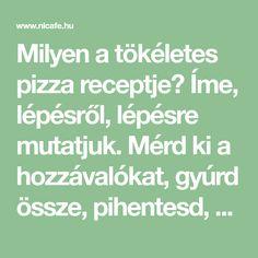 Milyen a tökéletes pizza receptje? Íme, lépésről, lépésre mutatjuk. Mérd ki a hozzávalókat, gyúrd össze, pihentesd, süsd meg, és meglátod, nem érzel különbséget a legjobb pizzériák kínálata és a sajátod között.