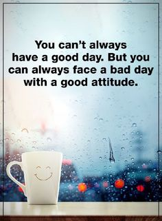 Positive Attitude Quotes You Can't Always have A Good Day, Good Attitude Solve Your bad Day