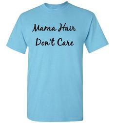 Mama Hair Don't Care