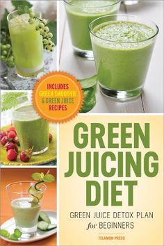Green Juicing Diet: Green Juice Detox Plan For Beginners -- Includes Green Smoothies and Green Juice Recipes | Telamon Press Editors #Food #Beverage