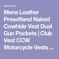 Mens Leather Presoftend Naked Cowhide Vest Dual Gun Pockets | Club Vest CCW Motorcycle Vests Jackets Chaps Boots Helmets Gloves