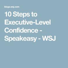 10 Steps to Executive-Level Confidence - Speakeasy - WSJ
