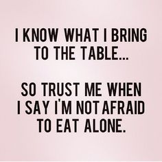 Absolutely and I quite prefer eating alone.