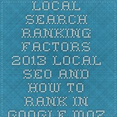 Local Search Ranking Factors 2013 - Local SEO and How to Rank in Google - Moz