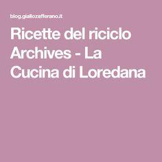 Ricette del riciclo Archives - La Cucina di Loredana