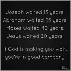 If God is making you wait for something (or someone), He has good reason. Just be patient.