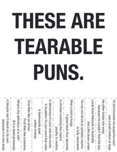 """Very punny! even the """"these are tearable puns"""" is punny cuz they arent that great so they could be """"these r TERRIBLE puns"""" hahahaha I think thats funny I crack maself up :) Image Meme, Haha, Visual Puns, E Mc2, I Love To Laugh, Thats The Way, I Smile, Make Me Happy, Just In Case"""