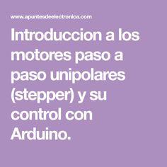 Introduccion a los motores paso a paso unipolares (stepper) y su control con Arduino.