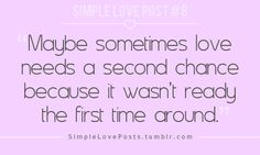 Maybe sometimes love needs a second chance because it wasn't ready the first time around | Anonymous ART of Revolution