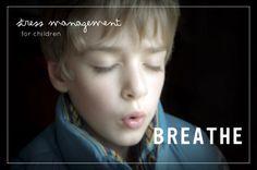 {Stress Management for Children} Breathe...