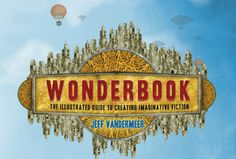 Wonderbook: The Illustrated Guide to Creating Imaginative Fiction Review