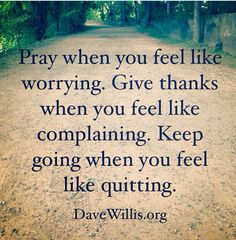 Pray when you feel like worrying.