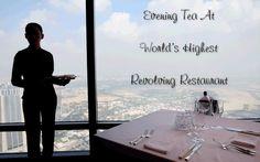 Evening Tea At World's Highest Revolving Restaurant