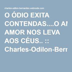 O ÓDIO EXITA CONTENDAS....O AMOR NOS LEVA AOS CÉUS.. :: Charles-Odilon-Bernardes