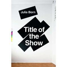 Title of the Show / Julia Born