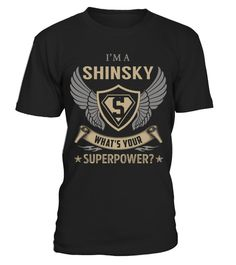 "# SHINSKY - Superpower Name Shirts .    I'm a SHINSKY What's Your Superpower Name ShirtsSpecial Offer, not available anywhere else!Available in a variety of styles and colorsBuy yours now before it is too late! Secured payment via Visa / Mastercard / Amex / PayPal / iDeal How to place an order  Choose the model from the drop-down menu Click on ""Buy it now"" Choose the size and the quantity Add your delivery address and bank details And that's it!"